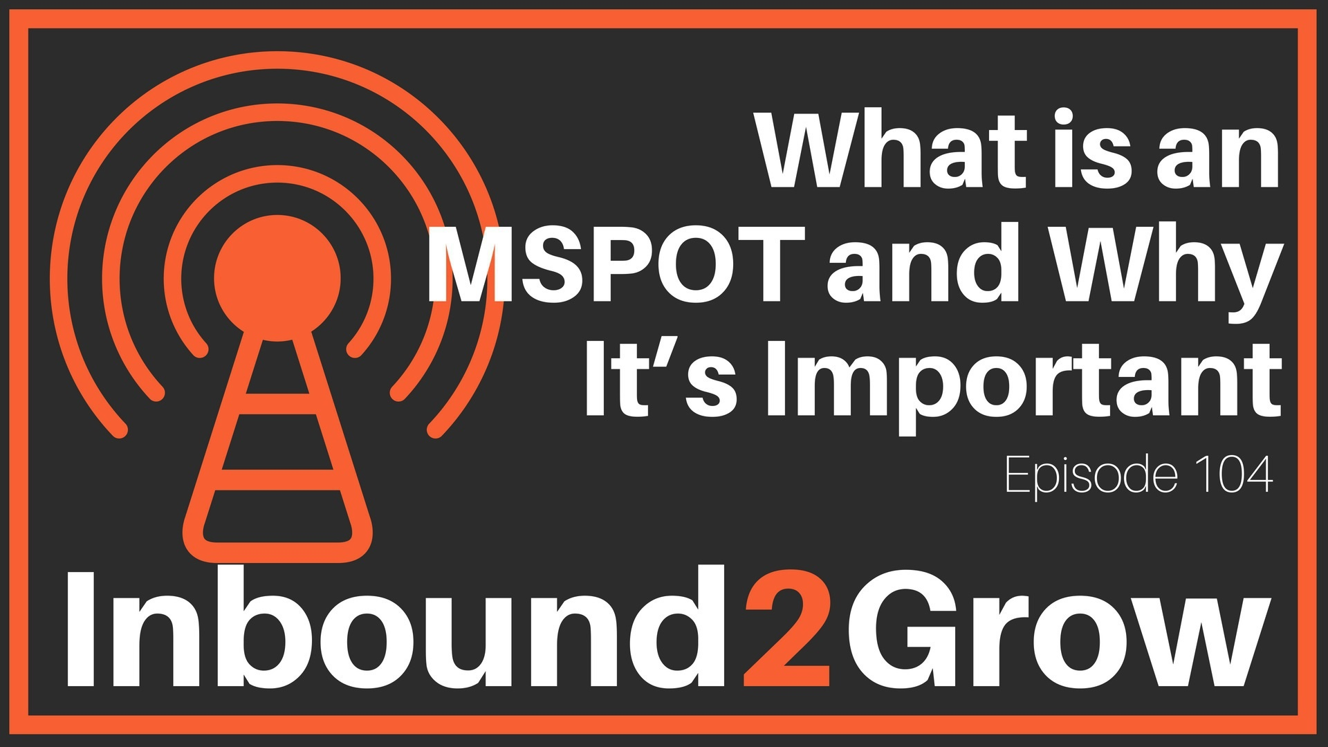Inbound2Grow Episode 104: What is an MSPOT and Why It's Important